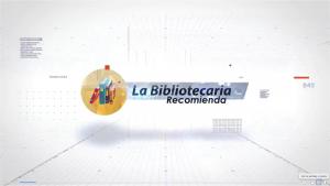 BIBLIOTECARIA RECOMIENDA
